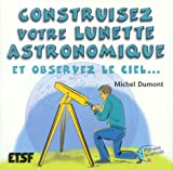 echange, troc Michel Dumont - Construisez votre lunette astronomique : Et observez le ciel...