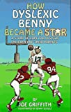 How Dyslexic Benny Became a Star: A Story of Hope for Dyslexic Children and Their Parents