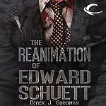 The Reanimation of Edward Schuett | Derek J. Goodman