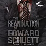 The Reanimation of Edward Schuett | [Derek J. Goodman]