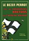 echange, troc Kristian Hamon - Le Bezen Perrot : 1944 : des nationalistes bretons sous l'uniforme allemand