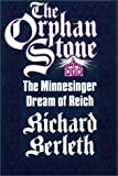 img - for The Orphan Stone: The Minnesinger Dream of Reich (Contributions to the Study of World History) book / textbook / text book