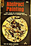 Abstract Painting. Fifty Years of Accomplishment from Kandinsky to Jackson Pollock