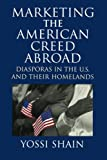 img - for Marketing the American Creed Abroad: Diasporas in the U.S. and their Homelands book / textbook / text book