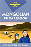 Mongolian Phrasebook (Lonely Planet Phrasebook: Mongolian) (086442308X) by Alan J.K. Sanders