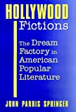 img - for Hollywood Fictions: The Dream Factory in American Popular Literature (Oklahoma Project for Discourse and Theory (Hardcovers)) book / textbook / text book