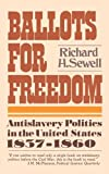 Ballots For Freedom: Antislavery Politics in the United States, 1837-1860 [Paperback] [1980] (Author) Sewell H Richard