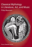 img - for Classical Mythology in Literature, Art, and Music (Focus Texts: For Classical Language Study) by Philip Mayerson (2001-01-01) book / textbook / text book