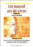 echange, troc Karl Otto Schmidt - Un nouvel art de vivre, tome 1. Cours d'un an d'hygiène physique, intellectuelle et spirituelle - semaines 1 à 26