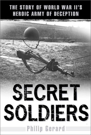 Secret Soldiers: The Story of World War II's Heroic Army of Deception: Philip Gerard: 9780525946649: Amazon.com: Books