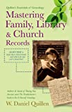 Mastering Family, Library & Church Records 2nd Edition (Quillen's Essentials of Genealogy)