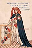 Heraldry, Pageantry and Social Display in Medieval England (1843830361) by Peter Coss