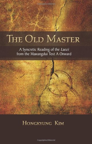The Old Master: A Syncretic Reading of the Laozi from the Mawangdui Text a Onward (S U N Y Series in Chinese Philosophy