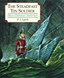 Hans Christian Andersen The Steadfast Tin Soldier: A retelling of Hans Christian Andersen's tale