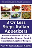 Latest & Famous Collection Of Top 30 Most Popular, Newest, Quick And Easy Italian Appetizer Recipes in Just 3 Or Less Steps That You Will Never Ever Forget