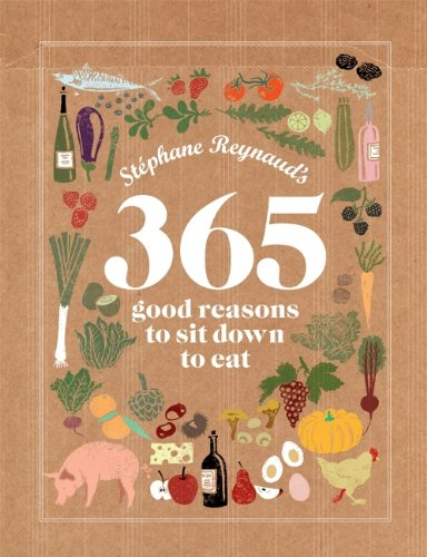 Stephane Reynaud's 365 Good Reasons to Sit Down to Eat