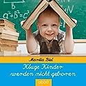 Kluge Kinder werden nicht geboren Hörbuch von Marita Biel Gesprochen von: Marita Biel