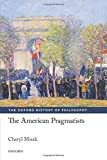 The American Pragmatists (The Oxford History of Philosophy)