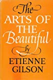 The arts of the beautiful (1111412375) by Gilson, Etienne