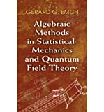 img - for [ Algebraic Methods in Statistical Mechanics and Quantum Field Theory[ ALGEBRAIC METHODS IN STATISTICAL MECHANICS AND QUANTUM FIELD THEORY ] By Emch, Gerard G. ( Author )May-01-2009 Paperback book / textbook / text book