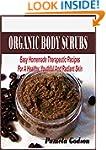 Organic Body Scrubs: Easy Homemade Th...