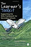 The Learner's Toolkit: Developing Emotional Intelligence, Instilling Values for Life, Creating Independent Learners and Supporting the SEAL Framework ... the SEAL Framework for Secondary Schools