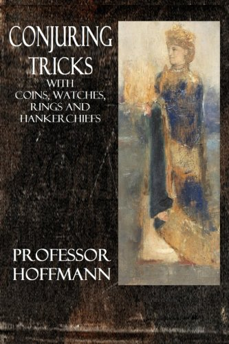 Conjuring Tricks with Coins, Watches, Rings and Hankerchiefs PDF