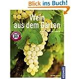 Wein aus dem Garten (Mein Garten): Pflanzen - Pflegen - Ernten: Pflanzen, pflegen, ernten, Expertenrat aus erster...