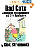 Bad Cats: A Collection of Feline Funnies and Kitty Tomfoolery