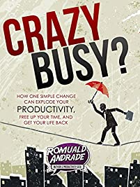 Crazybusy?: How One Simple Change Can Explode Your Productivity, Free Up Your Time, And Get Your Life Back by Romuald Andrade ebook deal