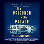 The Prisoner in His Palace: Saddam Hussein and the Twelve Americans Who Guarded Him | Will Bardenwerper