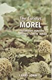 img - for The Curious Morel: Mushroom Hunters' Recipes, Lore and Advice book / textbook / text book