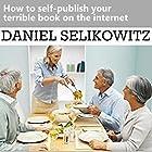 How to Self-Publish Your Terrible Book on the Internet Hörbuch von Daniel Selikowitz Gesprochen von: Ashley Arnold