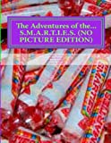 The Adventures of the... S.M.A.R.T.I.E.S. (NO PICTURE EDITION): And Other Random Stories (Random Stories Series) (Volume 2)