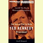 The Secret Plot to Make Ted Kennedy President: Inside the Real Watergate Conspiracy | Geoff Shepard