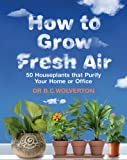 how to grow fresh air by Dr B C Wolverton