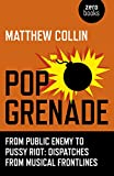 Pop Grenade: From Public Enemy to Pussy Riot: Dispatches from Musical Frontlines