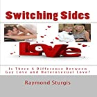Switching Sides: Is There a Difference Between Gay Love and Heterosexual Love? Hörbuch von Raymond Sturgis Gesprochen von: Trevor Clinger