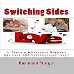 Switching Sides: Is There a Difference Between Gay Love and Heterosexual Love? | Raymond Sturgis