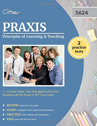 Praxis Principles of Learning and Teaching 7-12 Study Guide: Test Prep and Practice Test Questions for the Praxis II PLT 5624 Exam