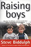 Raising Boys: Why Boys are Different - and How to Help Them Become Happy and Well-Balanced Men Steve Biddulph