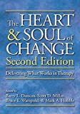 img - for The Heart & Soul of Change: Delivering What Works in Therapy   [HEART & SOUL OF CHANGE 2/E] [Hardcover] book / textbook / text book