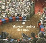 [Vingt] 20 fabuleux numéros de cirque