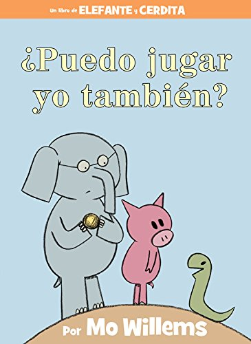¿Puedo jugar yo tambien? (Spanish Edition) (An Elephant and Piggie Book) [Willems, Mo] (Tapa Dura)
