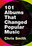 101 Albums that Changed Popular Music (0195373715) by Smith, Chris
