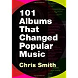 101 Albums that Changed Popular Musicby Chris Smith