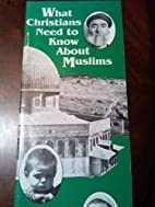 What Christians need to know about Muslims…