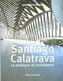 echange, troc Alexander Tzonis - Santiago Calatrava : La poétique du mouvement