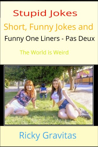 Stupid Jokes, Short Funny Jokes and Funny One Liners - Pas Deux: The World is Weird (Jokes for All Occasions) [Kindle版]