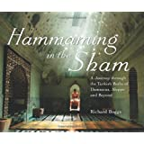Hammaming in the Sham: A Journey through the Turkish Baths of Damascus, Aleppo and Beyondby Richard Boggs